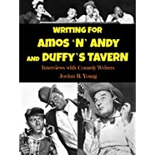 Writing for AMOS 'N' ANDY and DUFFY'S TAVERN: Interviews with Comedy Writers (Past Times Comedy Writing Series Book 3)