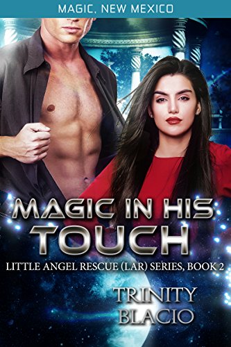 Magic In His Toucj: Little Angel Rescue (Book 2) (Magic, New Mexico)