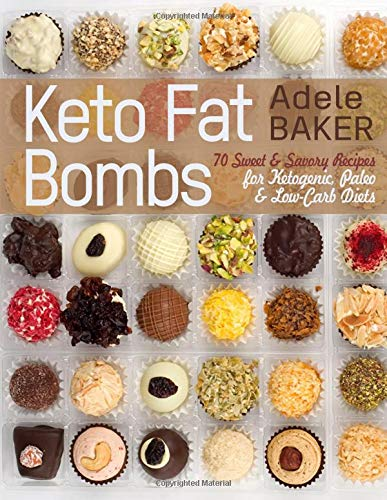 (Keto Fat Bombs: 70 Sweet & Savory Recipes for Ketogenic, Paleo & Low-Carb Diets. Easy Recipes for Healthy Eating to Lose Weight Fast. (low-carb snacks, keto fat bomb)