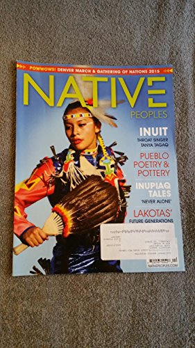 Native Peoples Magazine March / April 2015 vol. 28 no. 2 (jingle dress dancer) cover; inuit throat singer tanya tagaq, pueblo poetry & pottery, inupiaq tales