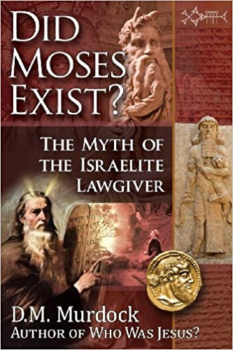 Did Moses Exist The Myth Of The Israelite Lawgiver D M Murdock