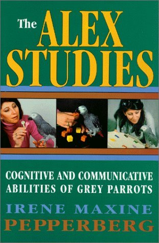The Alex Studies: Cognitive and Communicative Abilities of Grey Parrots by Irene Maxine Pepperberg (2000-01-21)