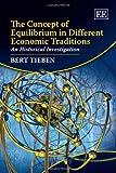 The Concept of Equilibrium in Different Economic Traditions, Bert Tieben, 1848449933