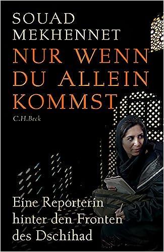 Nur Wenn Du Allein Kommst: Eine Reporterin Hinter Den Fronten Des Dschihad:  Amazon.de: Souad Mekhennet, Sky Nonhoff: Bücher