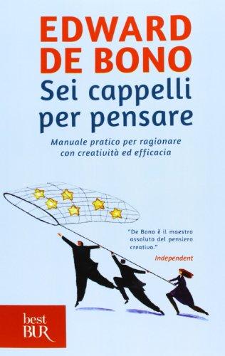 Sei cappelli per pensare. Manuale pratico per ragionare con creativit� ed efficaciaFrom BUR Biblioteca Univ. Rizzoli