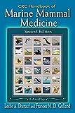 CRC Handbook of Marine Mammal Medicine: Health, Disease, and Rehabilitation, Second Edition