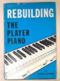 Rebuilding the Player Piano, Larry Givens, 0911572031