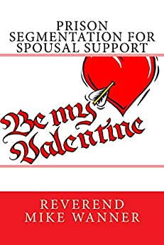 Prison Segmentation For Spousal Support by [Wanner, Reverend Mike]