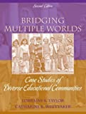Bridging Multiple Worlds: Case Studies of Diverse Educational Communities (2nd Edition) 2nd (second) Edition by Taylor, Lorraine S., Whittaker, Catharine R. published by Pearson (2008) Paperback