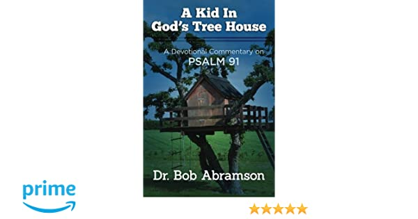 A Kid in God's Tree House: A Devotional Commentary on Psalm 91: Dr