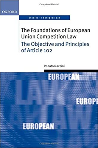Book The Foundations of European Union Competition Law: The Objective and Principles of Article 102: The Scope and Principles of Article 82 (Oxford Studies in European Law)