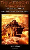 The Midnight Chronicles - the Weird Case of Mrs Etherington-Strange, Neil Scott Trigger, 1620500299