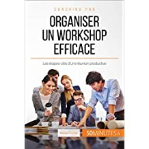 Organiser un workshop efficace: Les étapes-clés d'une réunion productive (Coaching pro t. 31) (French Edition)