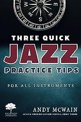 Three Quick Jazz Practice Tips: for all instruments (Jazz & Improvisation Series Book 3)