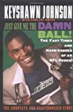 img - for Just Give Me the Damn Ball!: The Fast Times and Hard Knocks of an NFL Rookie by Keyshawn Johnson (1997-05-01) book / textbook / text book