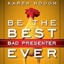 Be the Best Bad Presenter Ever: Break the Rules, Make Mistakes, and Win Them Over Audiobook by Karen Hough Narrated by Karen Hough