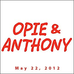 Opie & Anthony, Louis C. K. and Slash, May 22, 2012
