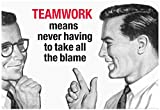 Teamwork Means Never Having to Take All the Blame Funny Poster Print 19 x 13in with Poster Hanger