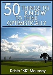 50 Thing to Know to Think Optimistically: You CAN Change Your Life! (50 Things to Know Healthy Living Series Book 6) (English Edition)