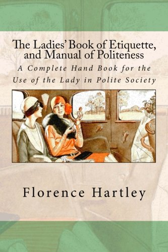 Download The Ladies' Book of Etiquette, and Manual of Politeness: A Complete Hand Book for the Use of the Lady in Polite Society ebook