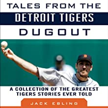 Tales from the Detroit Tigers Dugout: A Collection of the Greatest Tigers Stories Ever Told Audiobook by Jack Ebling Narrated by Tim Pabon