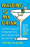 Writing Is My Drink: A Writer's Story of Finding Her Voice (and a Guide to How You Can Too) by Nestor, Theo Pauline (2013) Paperback