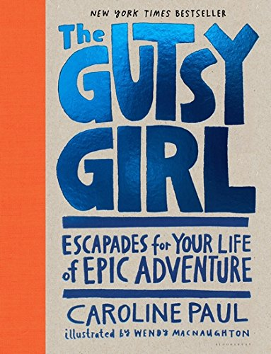 The Gutsy Girl: Escapades for Your Life of Epic Adventure