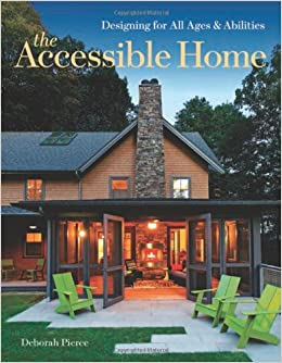 the accessible home designing for all ages and abilities deborah pierce 9781600854910 amazoncom books - Home Design Book