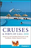 img - for Frommer's Cruises & Ports of Call 2008: From U.S. & Canadian Home Ports to the Caribbean, Alaska, Hawaii & More (Frommer's Complete Guides) book / textbook / text book