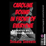 Caroline Bound in Front of Everyone: A First BDSM Erotica Story | Sonata Sorento