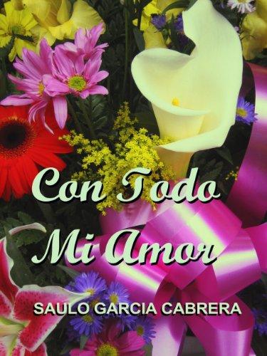 Descargar Libro Con Todo Mi Amor Saulo García Cabrera