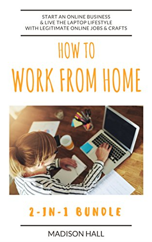How To Work From Home (2-in-1 Bundle): Start An Online Business  Live The Laptop Lifestyle With Legitimate Online Jobs  Crafts