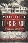 Murder on Long Island: A Nineteenth-Century Tale of Tragedy & Revenge (Murder & Mayhem)