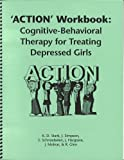img - for 'ACTION' Workbook: Cognitive-Behavioral Therapy for Treating Depressed Girls book / textbook / text book