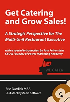Get Catering and Grow Sales! A Strategic Perspective for the Multi-Unit Restaurant Executive by [Dardick, Erle]