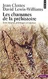 Les chamanes de la préhistoire : Transe et magie dans les grottes ornées Suivi de Après Les Chamanes, polémiques et réponses par Clottes