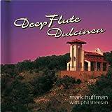 Deep Flute Dulcinea, Mark Huffman, 1932226540