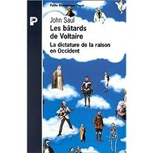 Bâtards de Voltaire (Les): Dictature de la raison en Occident (La)