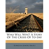 Who Will Win?: A Story of the Crisis of To-Day