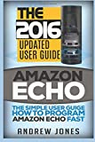 Amazon Echo: The Simple User Guide How to Program Amazon Echo Fast (Amazon Echo 2016,user manual,web services,by amazon,Free books,Free Movie,Alexa ... 5 (Amazon Prime, smart devices, internet)