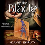 By the Blade: The Elwin Escari Chronicles | David Ekrut