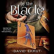 By the Blade: The Elwin Escari Chronicles, Volume 1.5 | David Ekrut