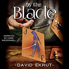 By the Blade: The Elwin Escari Chronicles Audiobook by David Ekrut Narrated by Chris MacDonnell