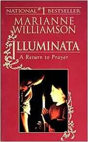 Illuminata A Return To Prayer Marianne Williamson