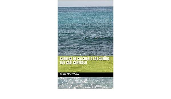 Amazon.com: CUENTOS DE COLCHON O LOS SUEÑOS QUE CASI CONTROLO (Spanish Edition) eBook: Meg Narvaez: Kindle Store