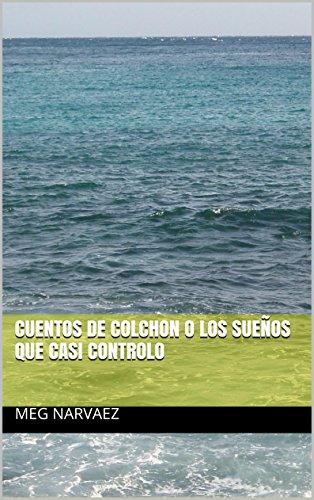 CUENTOS DE COLCHON O LOS SUEÑOS QUE CASI CONTROLO (Spanish Edition) by [Narvaez