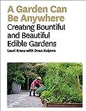 A Garden Can Be Anywhere: A Guide to Growing Bountiful, Beautiful, Edible Gardens