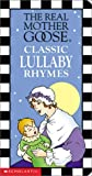 Real Mother Goose Classic Lullaby Rhymes, Scholastic, Inc. Staff, 0439395399