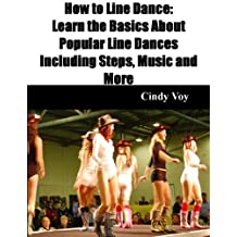 How to Line Dance: Learn the Basics About Popular Line Dances Including Steps, Music and More