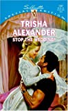 Stop the Wedding!, Trisha Alexander, 037324097X